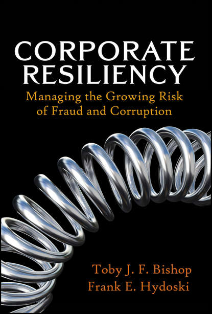 Toby Bishop J. Corporate Resiliency. Managing the Growing Risk of Fraud and Corruption недорого