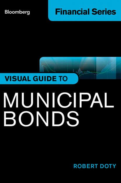 Robert Doty Bloomberg Visual Guide to Municipal Bonds frank j fabozzi the handbook of municipal bonds