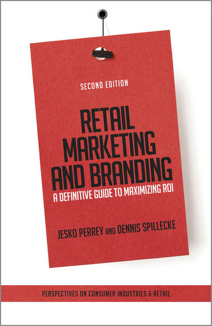 Jesko Perrey Retail Marketing and Branding. A Definitive Guide to Maximizing ROI entrepreneurial marketing