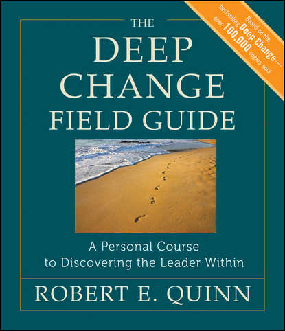 Robert Quinn E. The Deep Change Field Guide. A Personal Course to Discovering the Leader Within robert wubbolding e reality therapy and self evaluation the key to client change