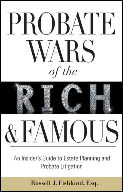 Russell Fishkind J. Probate Wars of the Rich and Famous. An Insider's Guide to Estate Planning and Probate Litigation william streng p estate planning