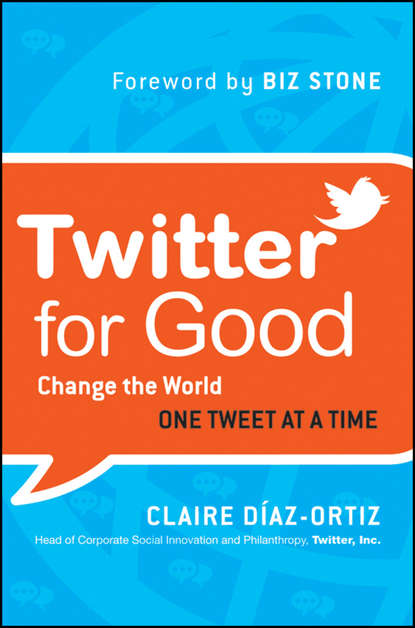 Claire Diaz-Ortiz Twitter for Good. Change the World One Tweet at a Time