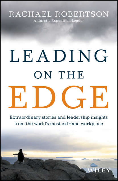 Rachael Robertson Leading on the Edge. Extraordinary Stories and Leadership Insights from The World's Most Extreme Workplace belinda j womack lessons from the twelve archangels