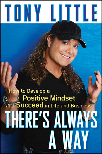 Tony Little There's Always a Way. How to Develop a Positive Mindset and Succeed in Business and Life how to turn down a billion dolla
