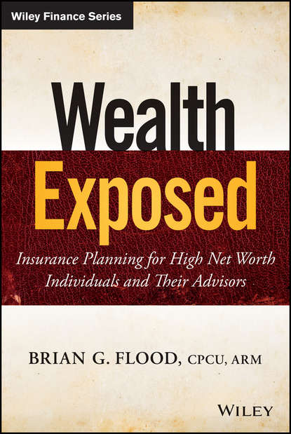 Фото - Brian Flood G. Wealth Exposed. Insurance Planning for High Net Worth Individuals and Their Advisors kevin grogan the only guide you ll ever need for the right financial plan managing your wealth risk and investments