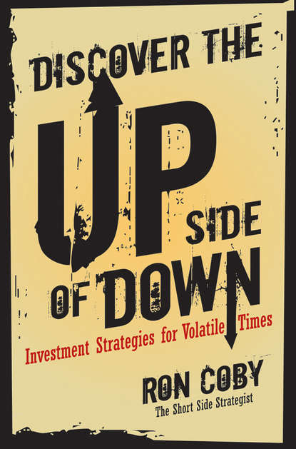 Ron Coby Discover the Upside of Down. Investment Strategies for Volatile Times