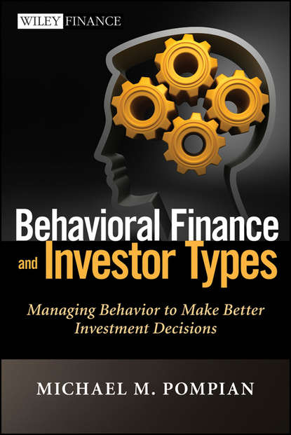 Michael Pompian M. Behavioral Finance and Investor Types. Managing Behavior to Make Better Investment Decisions colin nicholson think like the great investors make better decisions and raise your investing to a new level
