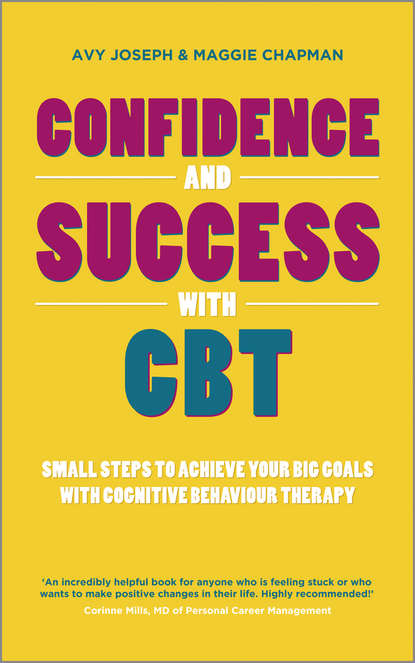Avy Joseph Confidence and Success with CBT. Small steps to achieve your big goals with cognitive behaviour therapy gregoris simos cbt for anxiety disorders a practitioner book