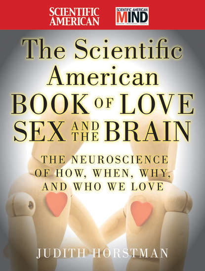 Judith Horstman The Scientific American Book of Love, Sex and the Brain. The Neuroscience of How, When, Why and Who We Love blog of love