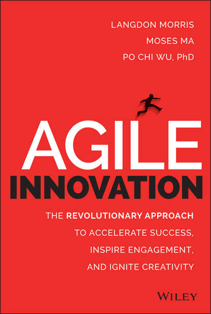 Langdon Morris Agile Innovation. The Revolutionary Approach to Accelerate Success, Inspire Engagement, and Ignite Creativity tim jones growth champions the battle for sustained innovation leadership