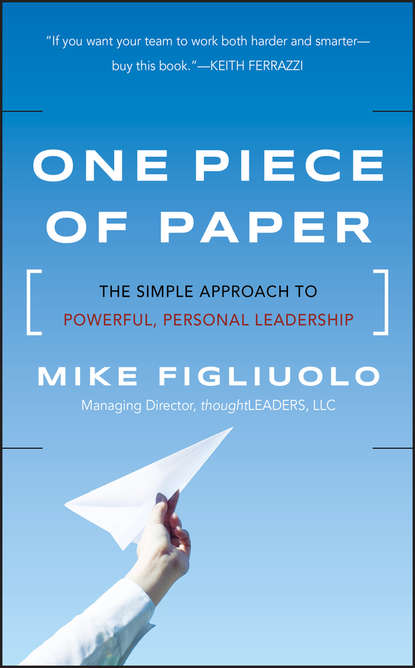 Mike Figliuolo One Piece of Paper. The Simple Approach to Powerful, Personal Leadership william cohen a heroic leadership leading with integrity and honor