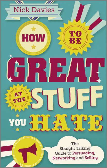 Nick Davies How to Be Great at The Stuff You Hate. The Straight-Talking Guide to Networking, Persuading and Selling адель фабер how to be the parent you always wanted to be