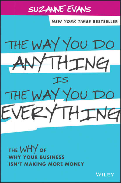 Suzanne Evans The Way You Do Anything is the Way You Do Everything. The Why of Why Your Business Isn't Making More Money you are a badass at making money master the mindset of wealth