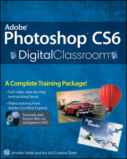 Jennifer Smith Adobe Photoshop CS6 Digital Classroom agi team creative photoshop elements 9 digital classroom isbn 9781118017982