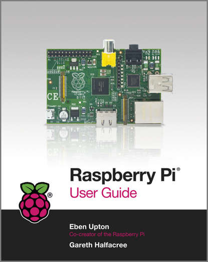 Eben Upton Raspberry Pi User Guide jason scotts raspberry pi the ultimate step by step raspberry pi user guide the updated version