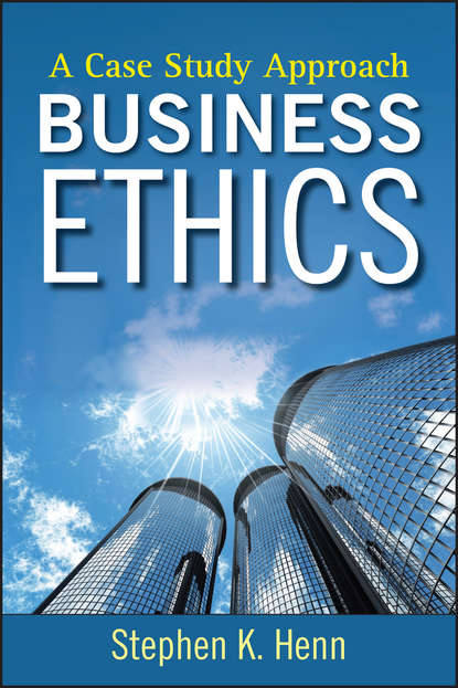 Фото - Stephen Henn K. Business Ethics. A Case Study Approach mark schwartz s business ethics an ethical decision making approach