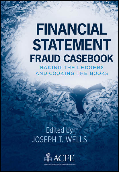 Joseph Wells T. Financial Statement Fraud Casebook. Baking the Ledgers and Cooking the Books недорого