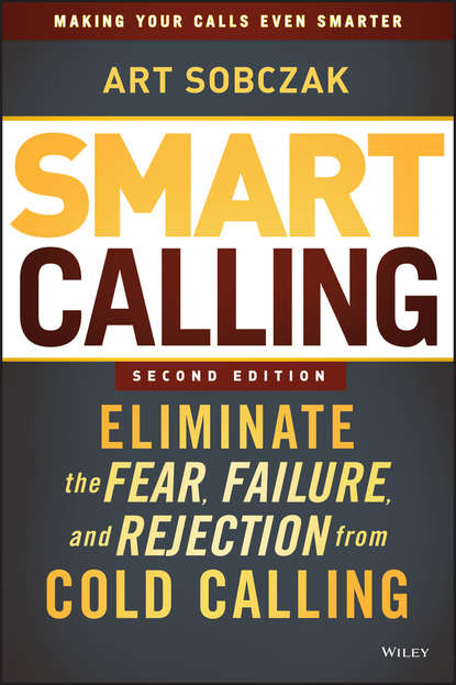 Art Sobczak Smart Calling. Eliminate the Fear, Failure, and Rejection from Cold Calling