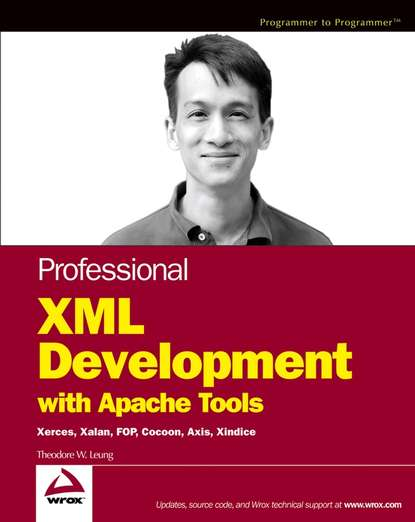 Theodore Leung W. Professional XML Development with Apache Tools. Xerces, Xalan, FOP, Cocoon, Axis, Xindice theodore leung w professional xml development with apache tools xerces xalan fop cocoon axis xindice