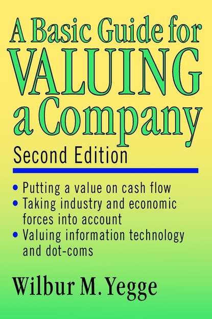 Фото - Wilbur Yegge M. A Basic Guide for Valuing a Company david sr grau buying selling and valuing financial practices the fp transitions m