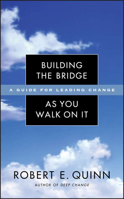 Robert Quinn E. Building the Bridge As You Walk On It. A Guide for Leading Change недорого