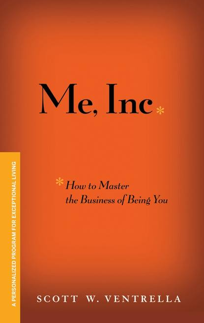 Scott Ventrella W. Me, Inc. How to Master the Business of Being You. A Personalized Program for Exceptional Living turn to learn watch me grow a book of life cycles