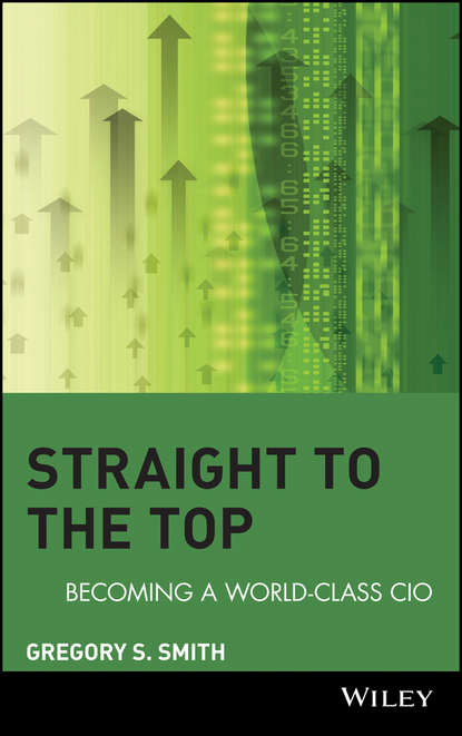 Фото - Gregory Smith S. Straight to the Top. Becoming a World-Class CIO gregory smith s straight to the top becoming a world class cio