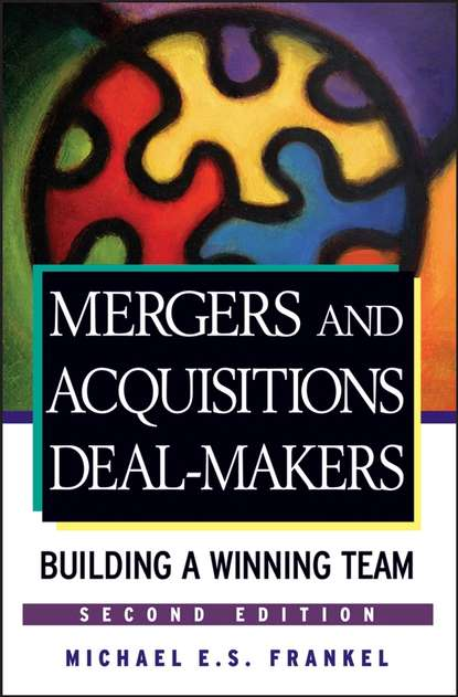 Michael Frankel E.S. Mergers and Acquisitions Deal-Makers. Building a Winning Team patrick gaughan a maximizing corporate value through mergers and acquisitions