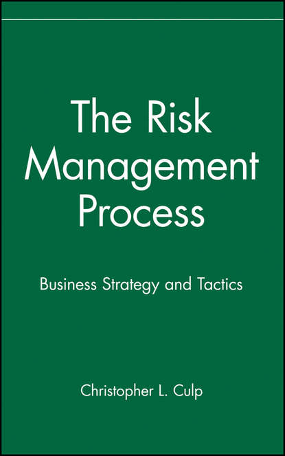 Christopher Culp L. The Risk Management Process. Business Strategy and Tactics karen horcher a essentials of financial risk management