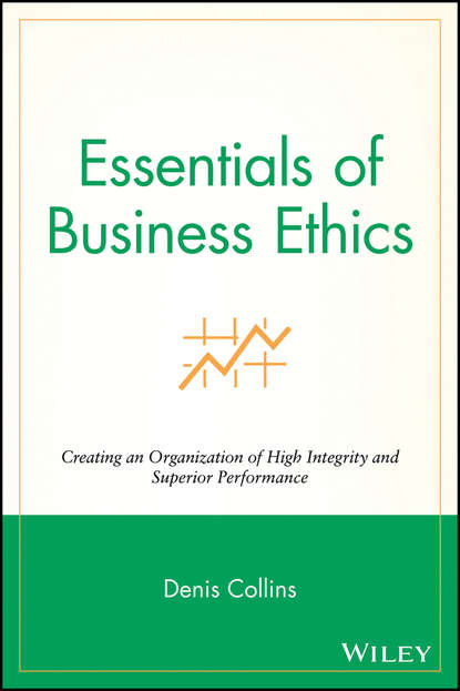 Фото - Denis Collins Essentials of Business Ethics. Creating an Organization of High Integrity and Superior Performance mark schwartz s business ethics an ethical decision making approach