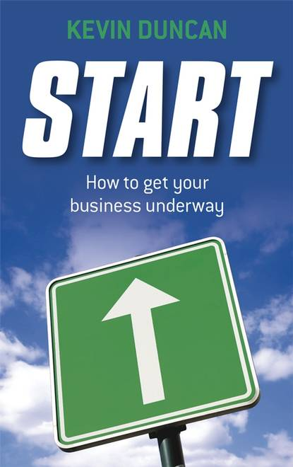 Kevin Duncan Start. How to get your business underway