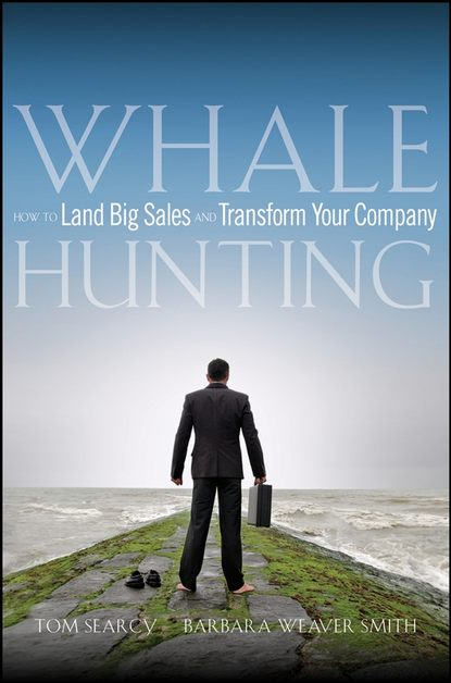 Tom Searcy Whale Hunting. How to Land Big Sales and Transform Your Company little whale