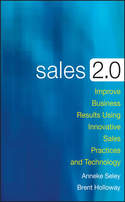 Anneke Seley Sales 2.0. Improve Business Results Using Innovative Sales Practices and Technology jenny dearborn data driven how performance analytics delivers extraordinary sales results
