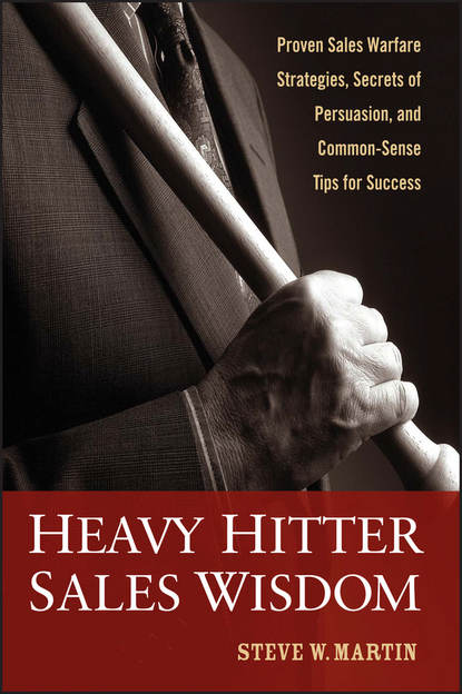 Steve Martin W. Heavy Hitter Sales Wisdom. Proven Sales Warfare Strategies, Secrets of Persuasion, and Common-Sense Tips for Success goran krpan successful implementation of crm in sales departments