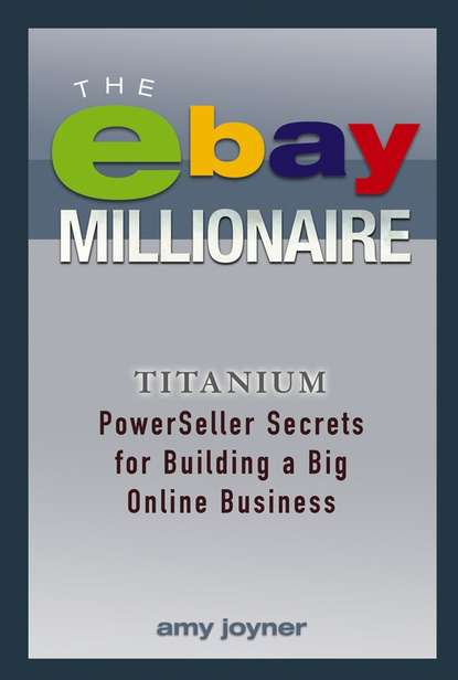 Amy Joyner The eBay Millionaire. Titanium PowerSeller Secrets for Building a Big Online Business amy joyner the bear necessities of business building a company with heart