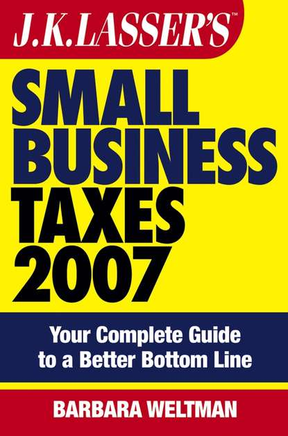 Barbara Weltman JK Lasser's Small Business Taxes 2007. Your Complete Guide to a Better Bottom Line barbara weltman j k lasser s small business taxes 2019 your complete guide to a better bottom line