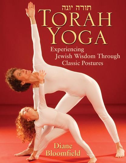 Diane Bloomfield Torah Yoga. Experiencing Jewish Wisdom Through Classic Postures diane bloomfield torah yoga experiencing jewish wisdom through classic postures