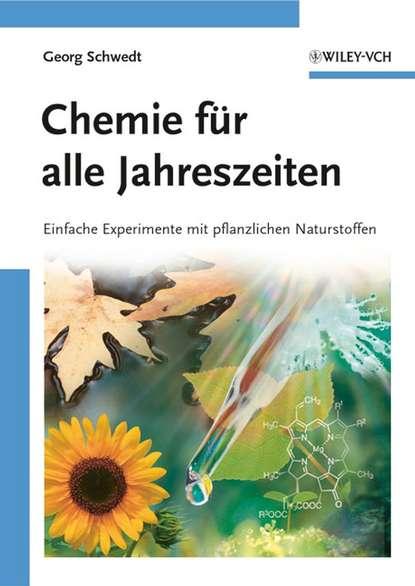 Prof. Schwedt Georg Chemie für alle Jahreszeiten. Einfache Experimente mit pflanzlichen Naturstoffen georg thenius das holz und seine destillations producte nebst einem anhange