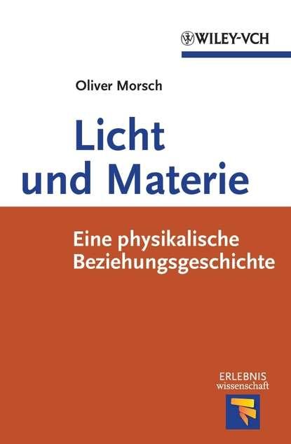 Oliver Morsch Licht und Materie. Eine Physikalische Beziehungsgeschichte