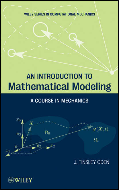 J. Oden Tinsley An Introduction to Mathematical Modeling. A Course in Mechanics a j m spencer continuum mechanics