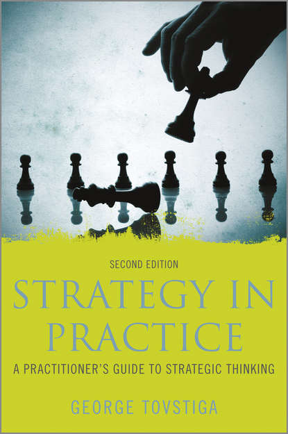 Фото - George Tovstiga Strategy in Practice. A Practitioner's Guide to Strategic Thinking martin kunc strategic analytics integrating management science and strategy