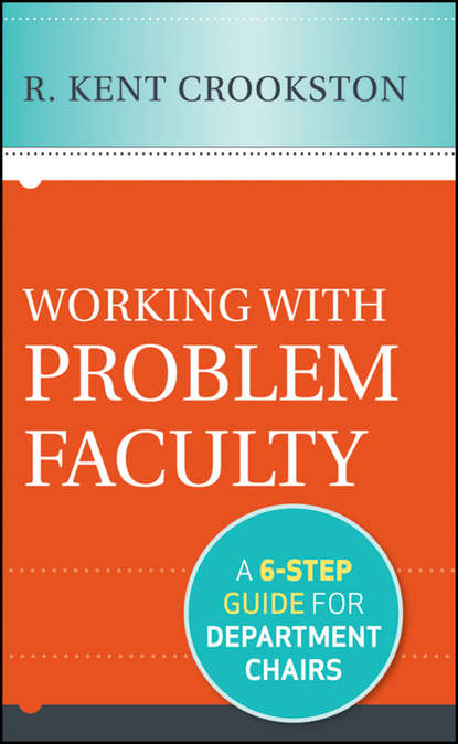 R. Crookston Kent Working with Problem Faculty. A Six-Step Guide for Department Chairs mary lou higgerson communication strategies for managing conflict a guide for academic leaders