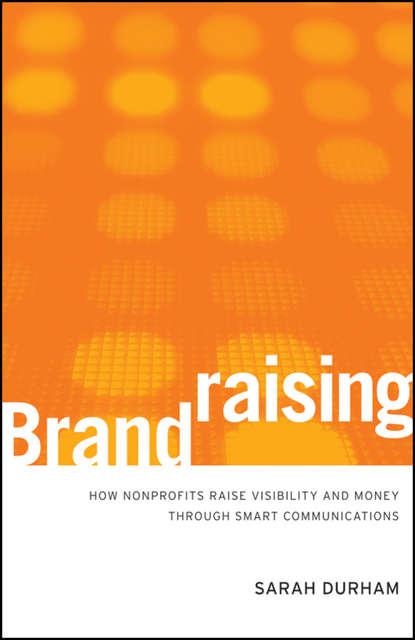 Sarah Durham Brandraising. How Nonprofits Raise Visibility and Money Through Smart Communications gaynor lea greenwood fashion marketing communications