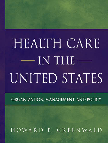 Howard Greenwald P Health Care in the United States. Organization, Management, and Policy harry endicott webber twelve months with the eighth massachusetts infantry in the service of the united states