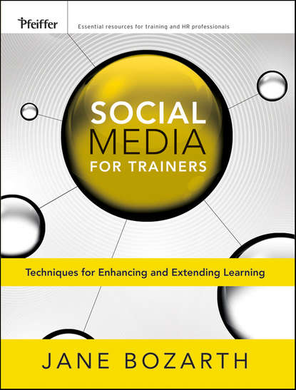 Jane Bozarth Social Media for Trainers. Techniques for Enhancing and Extending Learning learning in workplace