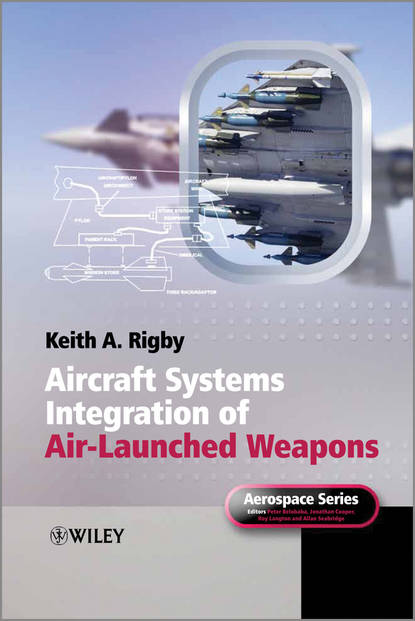 Keith Rigby A. Aircraft Systems Integration of Air-Launched Weapons ian moir aircraft systems