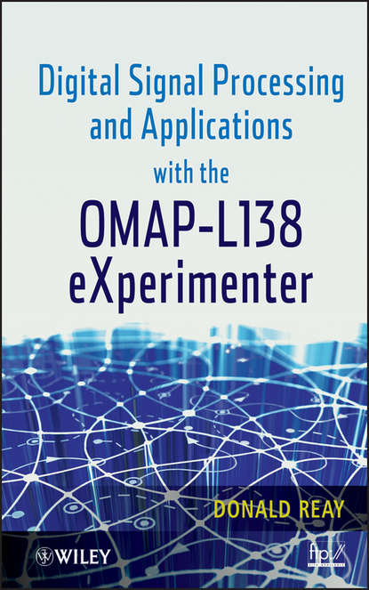 Donald Reay S. Digital Signal Processing and Applications with the OMAP - L138 eXperimenter donald reay s digital signal processing and applications with the omap l138 experimenter