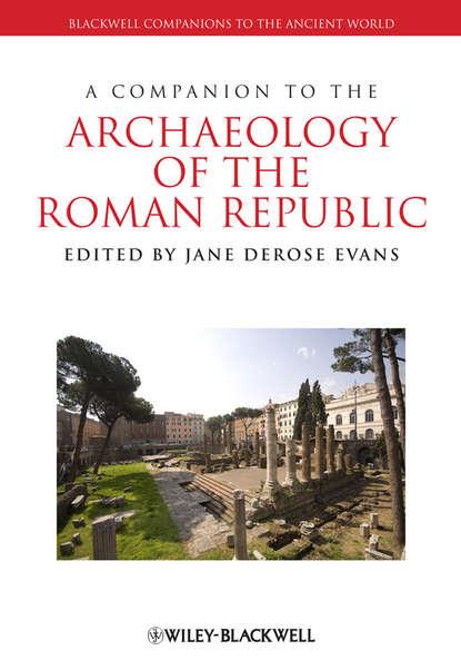 Фото - Jane Evans DeRose A Companion to the Archaeology of the Roman Republic jon hall a companion to roman rhetoric