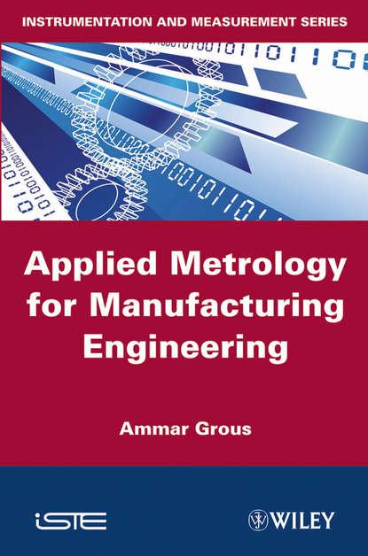 Ammar Grous Applied Metrology for Manufacturing Engineering metrology