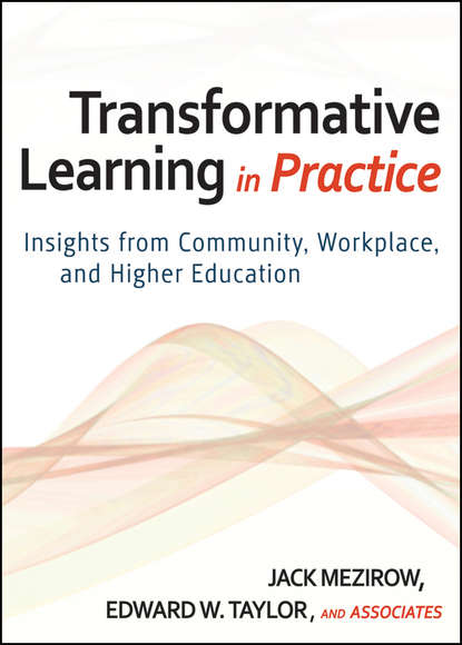Mezirow Jack Transformative Learning in Practice. Insights from Community, Workplace, and Higher Education learning in workplace
